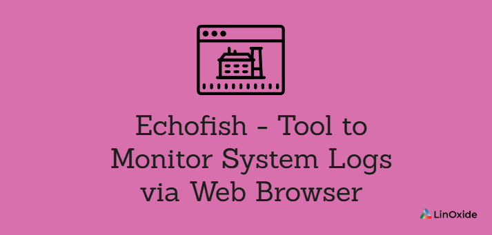 Echofish - Tool to Monitor System Logs via Web Browser