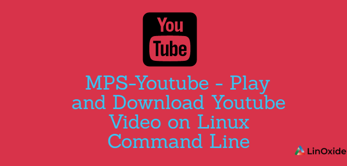 MPS-Youtube - Play and Download Youtube Video on Linux Command Line