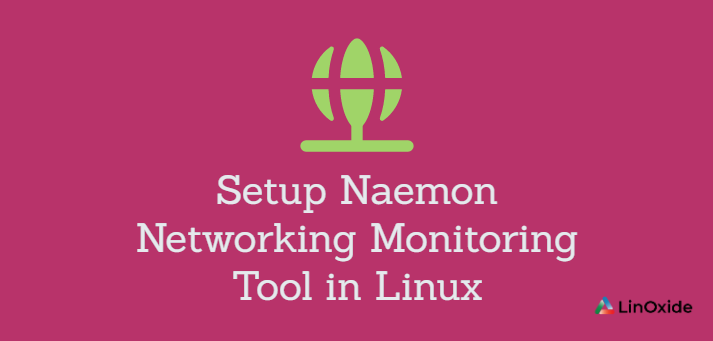 How to Setup Naemon Networking Monitoring Tool in Linux