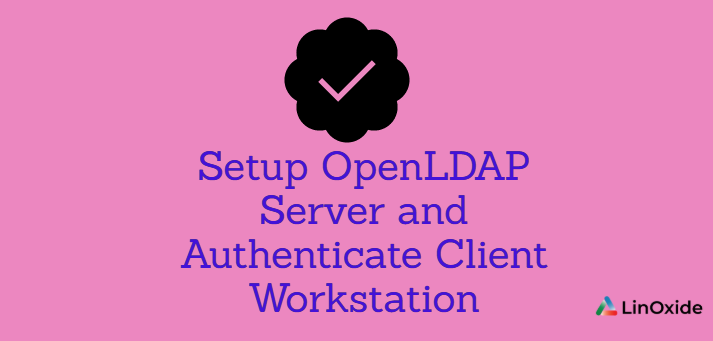 How to Setup OpenLDAP Server and Authenticate Client Workstation