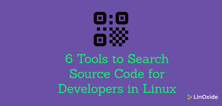 6 Tools to Search Source Code for Developers in Linux