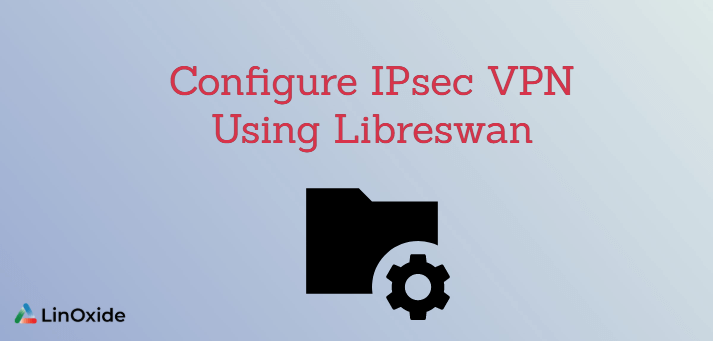 How to Configure IPsec VPN Using Libreswan
