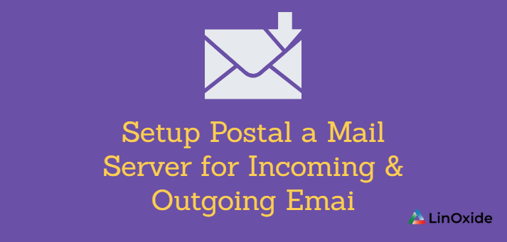 How to Setup Postal a Mail Server for Incoming & Outgoing Email