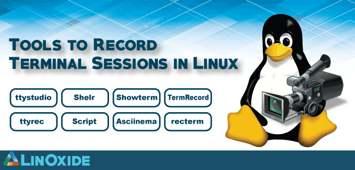 8 Popular and Lesser Know Linux Terminal Recording Tools