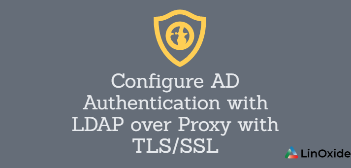 How to Configure AD Authentication with LDAP over Proxy with TLS/SSL