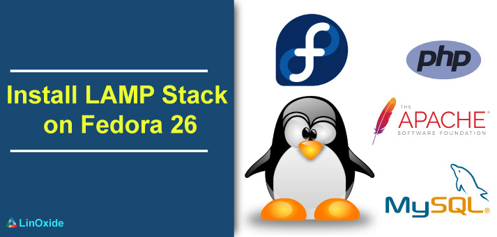 How to Install Apache, MySQL, PHP (LAMP) Stack on Fedora 26