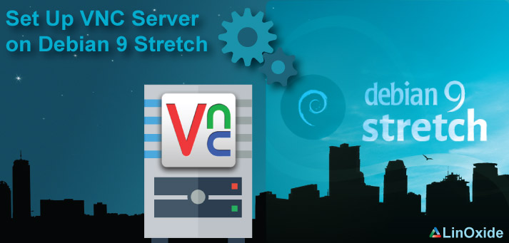 How to Install and Configure VNC Server on Debian 9 Stretch