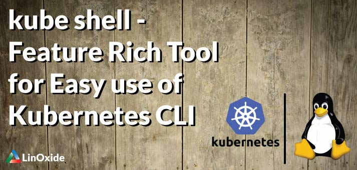 kube shell - Feature Rich Tool for Easy use of Kubernetes CLI