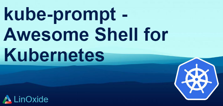 """kube-prompt"" - Commands Auto Complete Shell for Kubernetes"