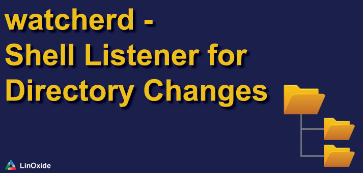 watcherd - Shell Listener for Directory Changes on Linux