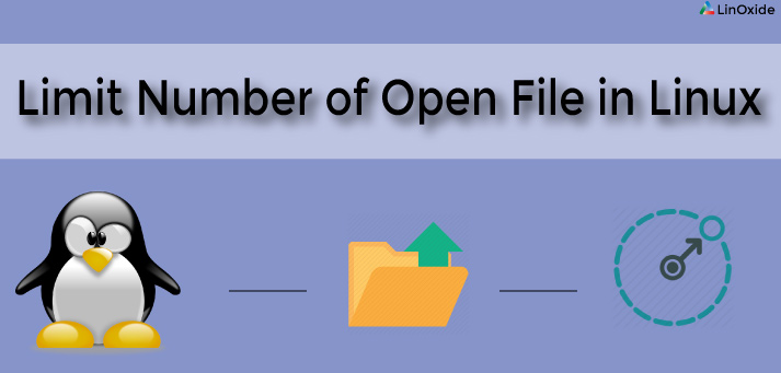 3 Methods to Change the Number of Open File Limit in Linux