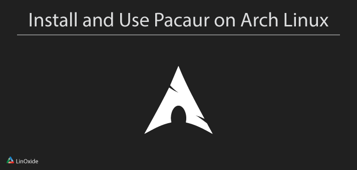 How to Install and Use Pacaur on Arch Linux