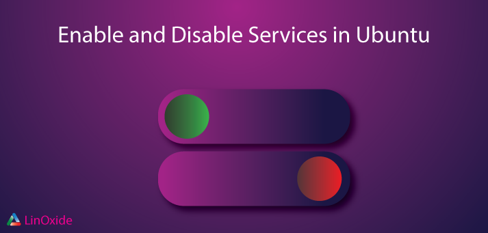 How to Enable or Disable Services in Ubuntu Systemd/Upstart