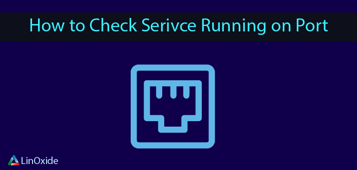 How to Check Service Running on Specific Port on Linux