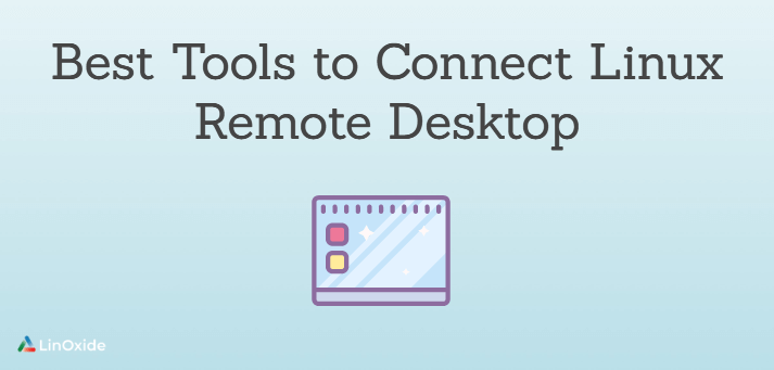 12 Best Tools to Connect Linux Remote Desktop