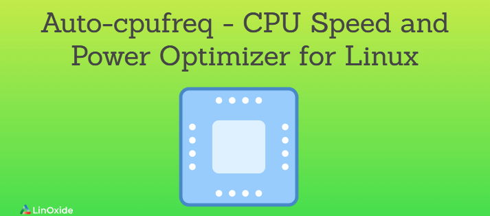 Auto-cpufreq - CPU Speed and Power Optimizer for Linux Systems