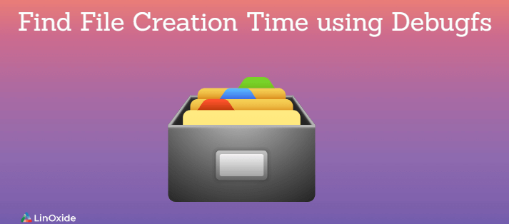 How to Find Linux File Creation Time using Debugfs