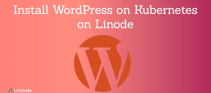 How to Install WordPress on Kubernetes on Linode
