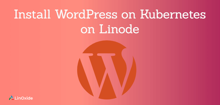 Install WordPress on Kubernetes on Linode