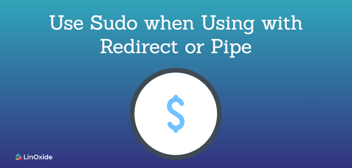 sudo with redirect or pipes