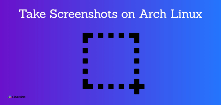 5 Ways to Take Screenshots on Arch Linux