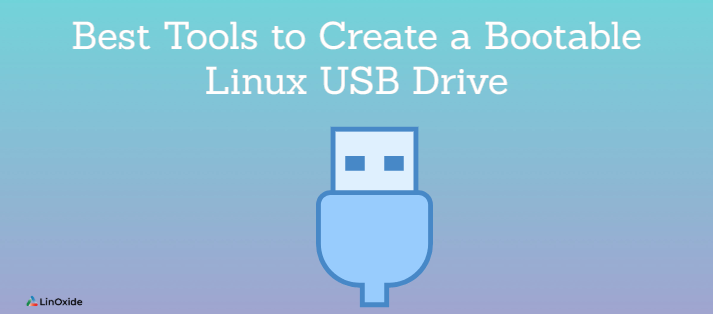 Best Tools to Create a Bootable Linux USB Drive