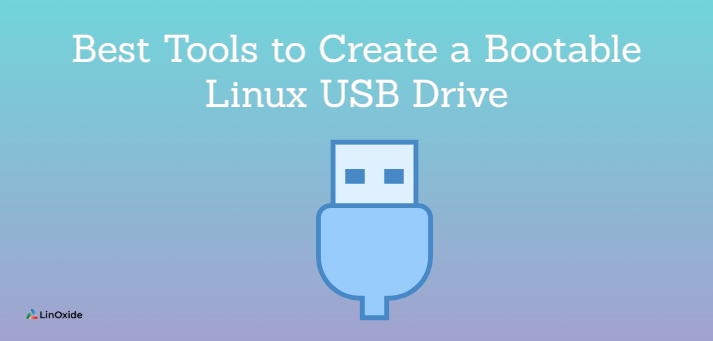 best tools to create bootable usb for Linux