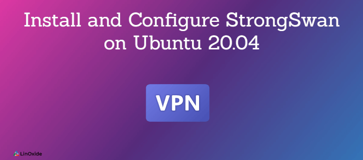 Install and Configure StrongSwan VPN on Ubuntu 20.04