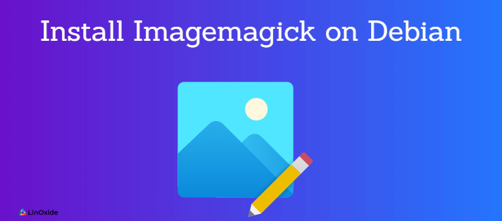 How to Install Imagemagick 7 on Debian
