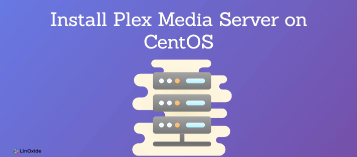 Install Plex Media Server on CentOS 7/8