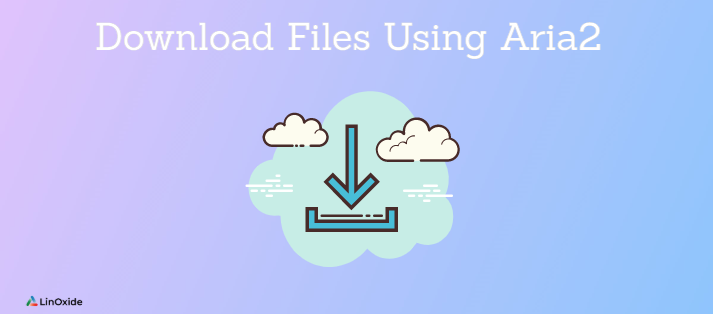 How to Download Files Using Aria2