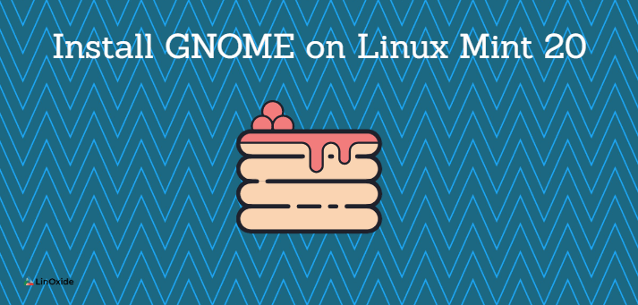How to Install GNOME on Linux Mint 20