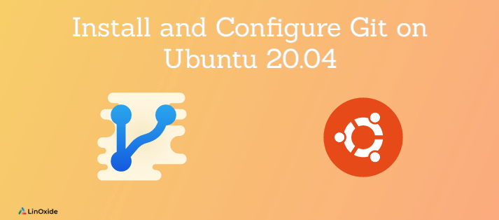 How to Install and Configure Git on Ubuntu 20.04