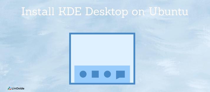How to Install KDE Desktop on Ubuntu 20.04