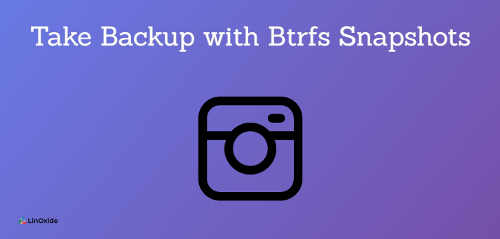 Take Backup with Btrfs Snapshots
