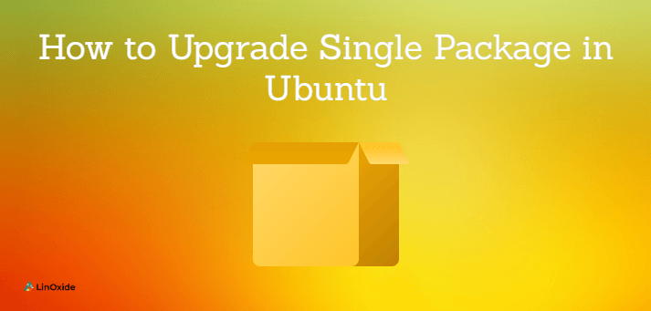 How to Upgrade a Single Package in Ubuntu