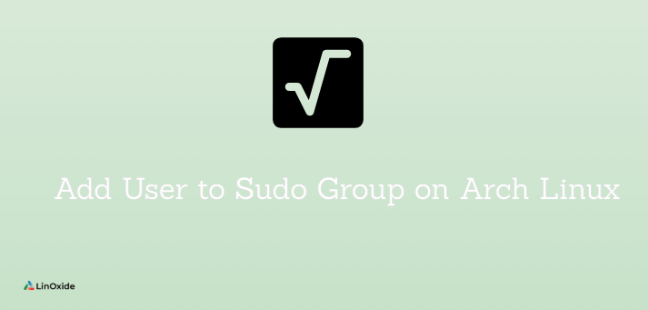 How to Add User to Sudoers or Sudo Group on Arch Linux