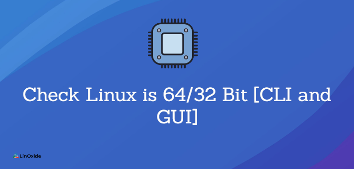 How to Check Linux is 64/32 Bit [CLI and GUI]