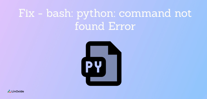 How to Fix - bash: python: command not found Error