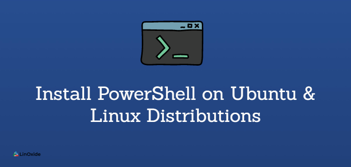 How to Install PowerShell on Ubuntu & Other Linux Distributions