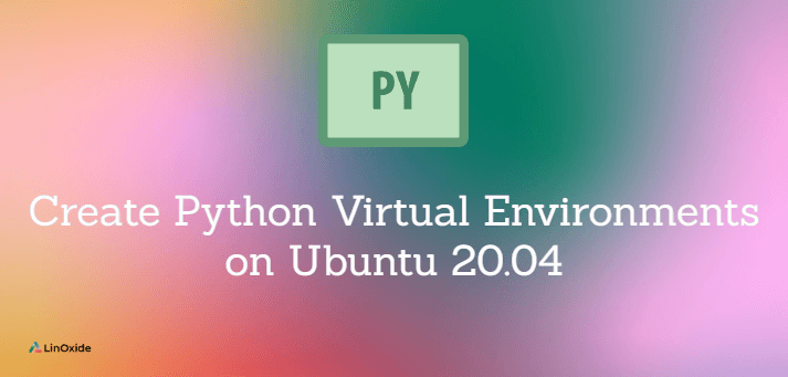 How to Create Python 3 Virtual Environment on Ubuntu 20.04