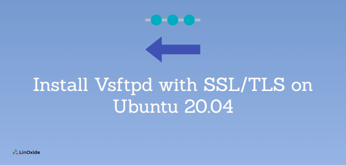 Install Vsftpd with SSL/TLS on Ubuntu 20.04