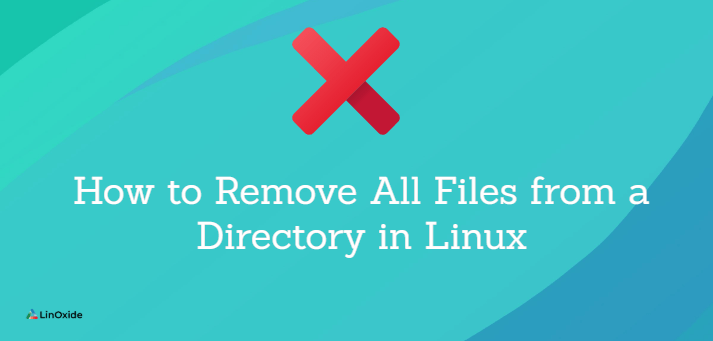 How to Remove All Files from a Directory in Linux