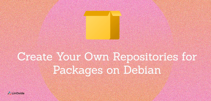How to Create Your Own Repository for Packages on Debian