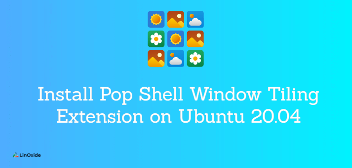How to Install Pop Shell Window Tiling Extension on Ubuntu 20.04
