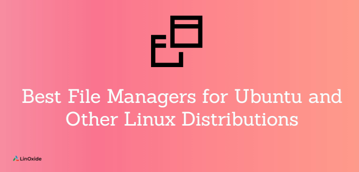 Best File Managers for Ubuntu and Other Linux Distributions