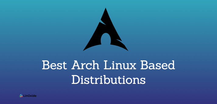 Best Arch Linux Based Distributions in 2021