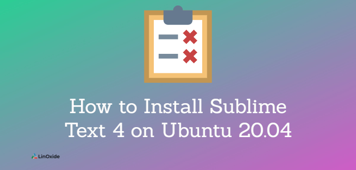How to Install Sublime Text 4 on Ubuntu 20.04