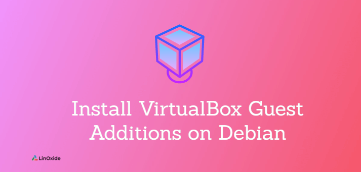 How to Install VirtualBox Guest Additions on Debian 11