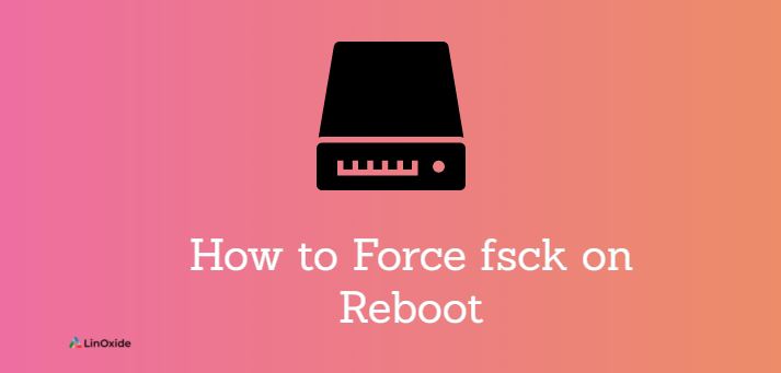 How to Force fsck on Reboot